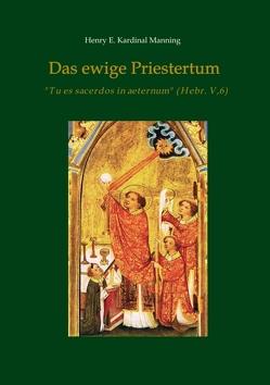 Das ewige Priestertum von Kardinal Manning,  Henry E.
