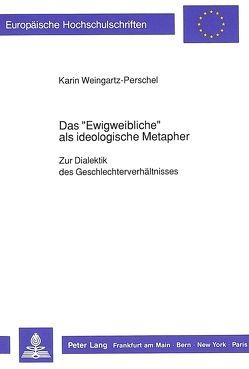 Das «Ewigweibliche» als ideologische Metapher von Weingartz-Perschel,  Karin