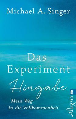 Das Experiment Hingabe von Singer,  Michael A.