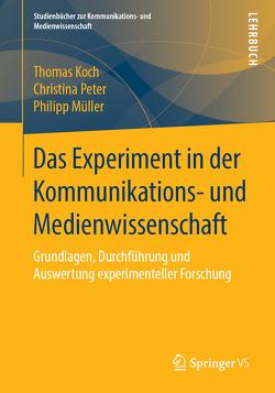 Das Experiment in der Kommunikations- und Medienwissenschaft von Koch,  Thomas, Müller,  Philipp, Peter,  Christina