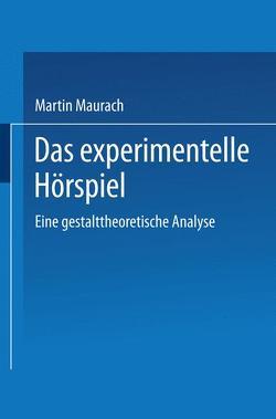 Das experimentelle Hörspiel von Maurach,  Martin