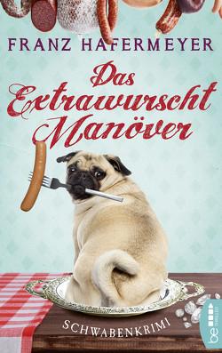 Das Extrawurscht-Manöver von Hafermeyer,  Franz