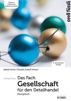 Das Fach Gesellschaft für den Detailhandel – Übungsbuch von Caduff,  Claudio, Fuchs,  Jakob