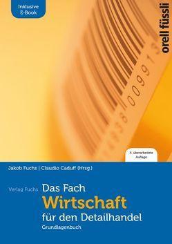 Das Fach Wirtschaft für den Detailhandel – inkl. E-Book von Caduff,  Claudio, Fuchs,  Jakob