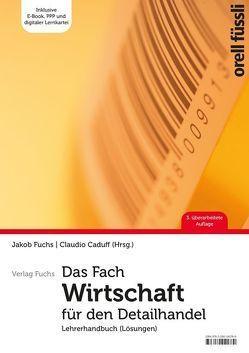 Das Fach Wirtschaft für den Detailhandel – Lehrerhandbuch von Caduff,  Claudio, Fuchs,  Jakob