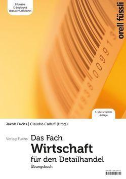 Das Fach Wirtschaft für den Detailhandel – Übungsbuch von Caduff,  Claudio, Fuchs,  Jakob