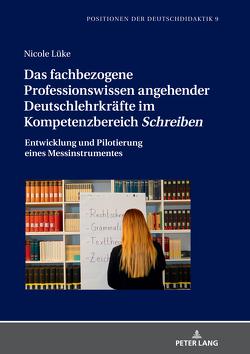 Das fachbezogene Professionswissen angehender Deutschlehrkräfte im Kompetenzbereich «Schreiben» von Lüke,  Nicole