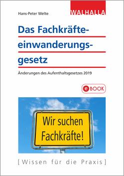 Das Fachkräfteeinwanderungsgesetz von Welte,  Hans-Peter