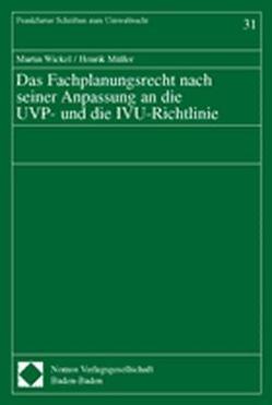 Das Fachplanungsrecht nach seiner Anpassung an die UVP- und die IVU-Richtlinie von Müller,  Henrik, Wickel,  Martin