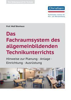 Das Fachraumsystem des allgemein bildenden Technikunterrichts von Bienhaus,  Prof. Wolf