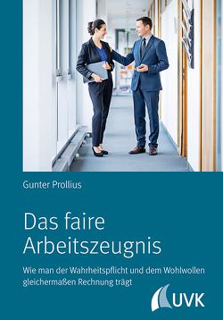 Das faire Arbeitszeugnis von Prollius,  Dipl.-Betriebsw. Gunter