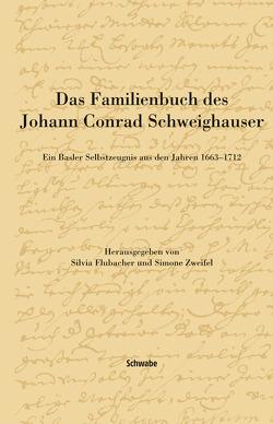 Das Familienbuch des Johann Conrad Schweighauser von Flubacher,  Silvia, Zweifel,  Simone