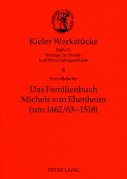 Das Familienbuch Michels von Ehenheim (um 1462/63-1518) von Rabeler,  Sven