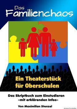 DAS FAMILIENCHAOS – Theaterstück für Oberschulen von Stenzel,  Maximilian