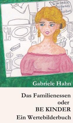 Das Familienessen oder BE KINDER von Hahn,  Gabriele