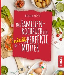 Das Familienkochbuch für nicht perfekte Mütter von Klüver,  Nathalie