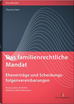 Das familienrechtliche Mandat – Eheverträge und Scheidungsfolgenvereinbarungen von Herr,  Thomas