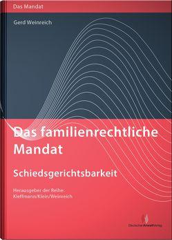 Das familienrechtliche Mandat – Schiedsgerichtsbarkeit von Kleffmann,  Norbert, Klein,  Michael, Weinreich,  Gerd