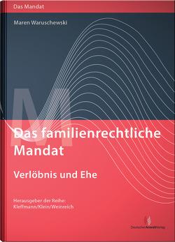 Das familienrechtliche Mandat – Verlöbnis und Ehe von Kleffmann,  Norbert, Klein,  Michael, Waruschewski,  Maren, Weinreich,  Gerd