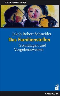 Das Familienstellen von Schneider,  Jakob R.
