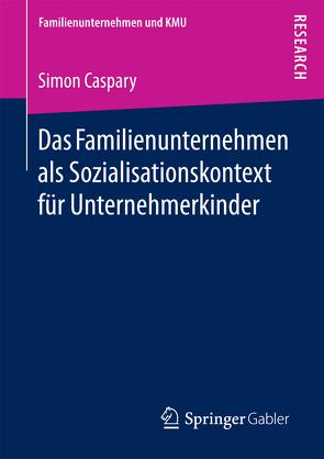 Das Familienunternehmen als Sozialisationskontext für Unternehmerkinder von Caspary,  Simon