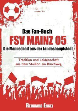 Das Fan-Buch FSV Mainz 05 – Die Mannschaft aus der Landeshauptstadt von Engel,  Reinhard