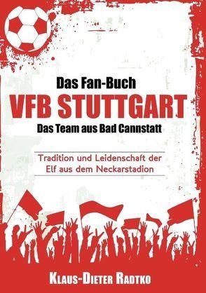 Das Fan-Buch VFB Stuttgart – Das Team aus Bad Cannstatt von Radtko,  Klaus-Dieter