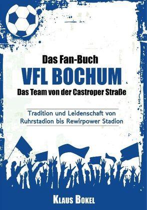 Das Fan-Buch VFL Bochum – Das Team von der Castroper Straße von Bokel,  Klaus