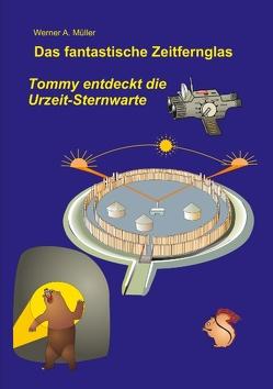 Das fantastische Zeitfernglas von Müller,  Werner A.