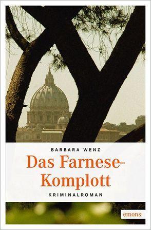 Das Farnese-Komplott von Wenz,  Barbara
