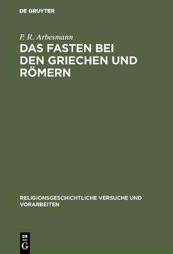 Das Fasten bei den Griechen und Römern von Arbesmann,  P. R.