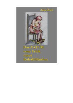 Das FATUM vom Trick einer Rehabilitation von Dreist,  Antje