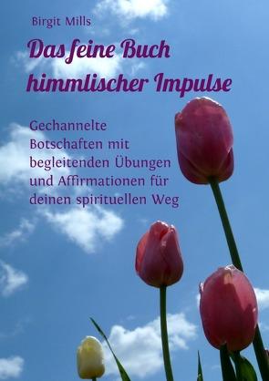 Das feine Buch himmlischer Impulse von Mills,  Birgit
