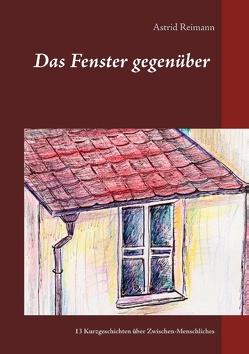 Das Fenster gegenüber von Reimann,  Astrid