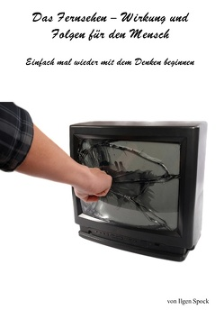 Das Fernsehen-Wirkung und Folgen für den Mensch von Spock,  Ilgen