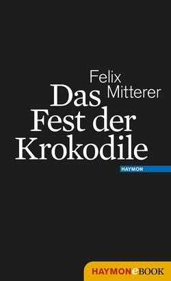 Das Fest der Krokodile von Mitterer,  Felix