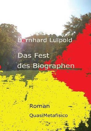 Das Fest des Biographen, Roman von Luipold,  Bernhard