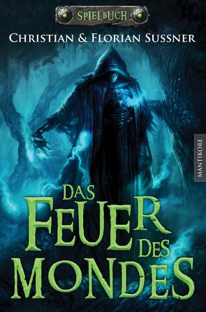 Das Feuer des Mondes: Ein Fantasy-Spielbuch von Sußner,  Christian, Sußner,  Florian