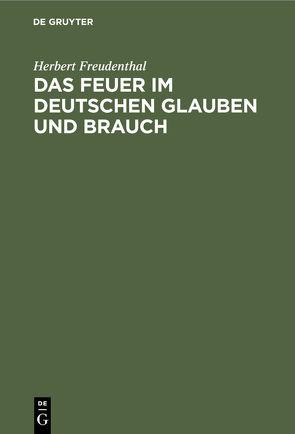 Das Feuer im deutschen Glauben und Brauch von Freudenthal,  Herbert