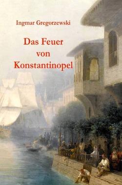 Das Feuer von Konstantinopel von Gregorzewski,  Ingmar