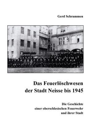 Das Feuerlöschwesen der Stadt Neisse bis 1945 von Schrammen,  Gerd