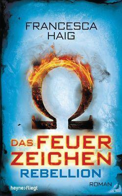 Das Feuerzeichen – Rebellion von Haig,  Francesca, Siegemund,  Viola