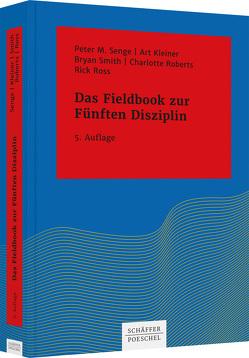 Das Fieldbook zur Fünften Disziplin von Kleiner,  Art, Klostermann,  Maren, Roberts,  Charlotte, Ross,  Rick, Senge,  Peter M., Smith,  Bryan