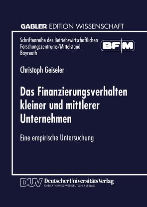 Das Finanzierungsverhalten kleiner und mittlerer Unternehmen von Geiseler,  Christoph
