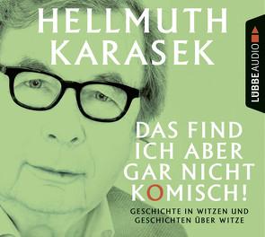 Das find ich aber gar nicht komisch! von Karasek,  Hellmuth, Karasek,  Helmut