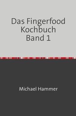 Das Fingerfood Kochbuch / Das Fingerfood Kochbuch Band 1 von Hammer,  Michael