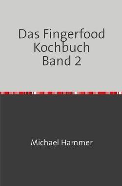 Das Fingerfood Kochbuch / Das Fingerfood Kochbuch Band 2 von Hammer,  Michael