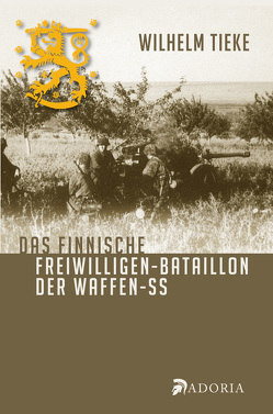 Das finnische Freiwilligen-Bataillon der Waffen-SS von Tieke,  Wilhelm
