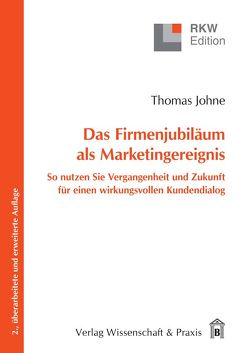Das Firmenjubiläum als Marketingereignis von Johne,  Thomas