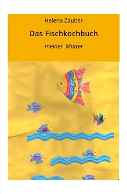 Das Fischkochbuch von Zauber,  Helena